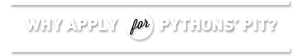 Why Apply for Pythons' Pit?